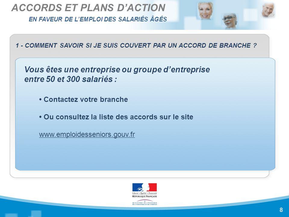 EN FAVEUR DE L'EMPLOI DES SALARIÉS ÂGÉS ACCORDS ET PLANS D'ACTION 8 1 - COMMENT SAVOIR SI JE SUIS COUVERT PAR UN ACCORD DE BRANCHE .