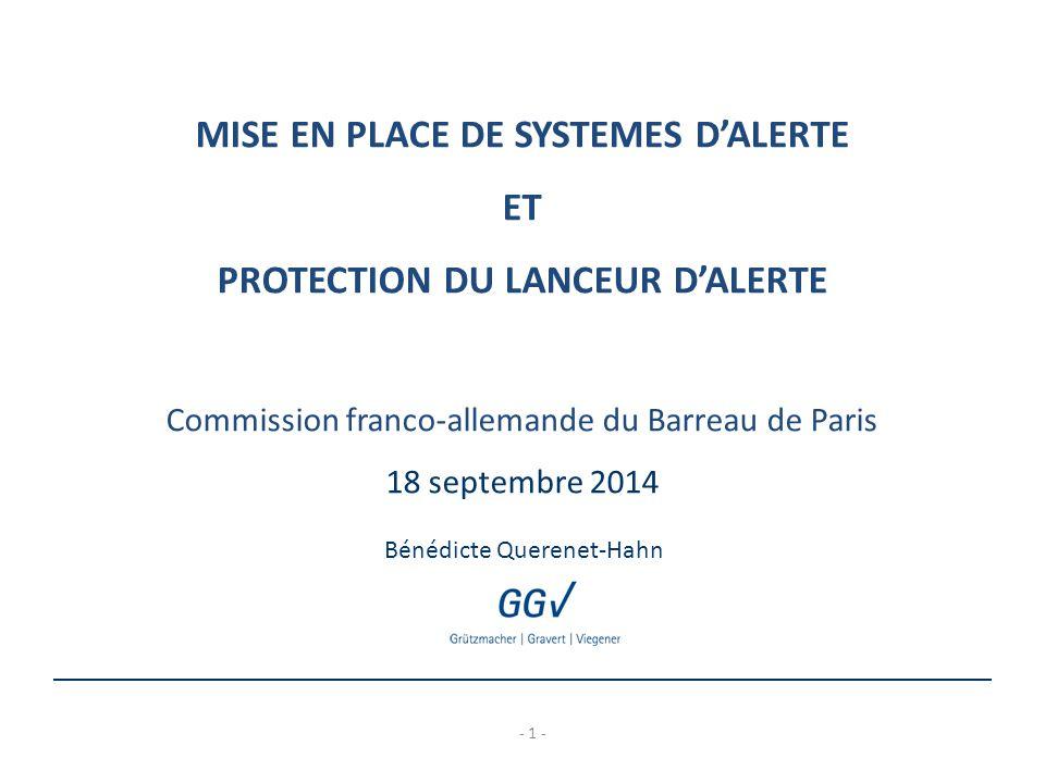 - 1 - MISE EN PLACE DE SYSTEMES D'ALERTE ET PROTECTION DU LANCEUR D'ALERTE Commission franco-allemande du Barreau de Paris 18 septembre 2014 Bénédicte Querenet-Hahn