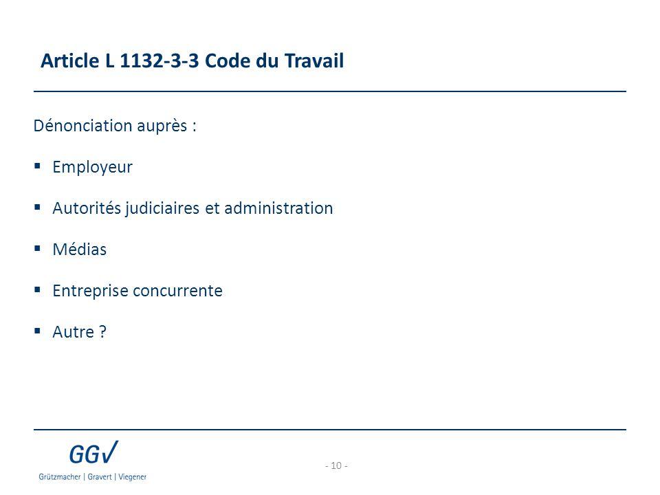 Article L 1132-3-3 Code du Travail Dénonciation auprès :  Employeur  Autorités judiciaires et administration  Médias  Entreprise concurrente  Aut