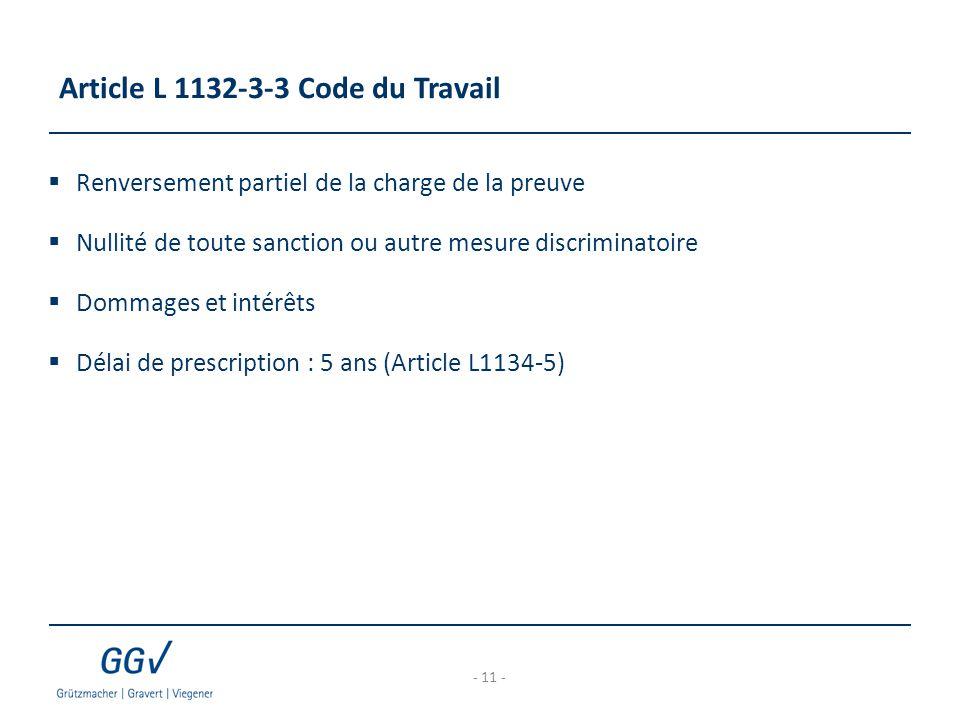 Article L 1132-3-3 Code du Travail  Renversement partiel de la charge de la preuve  Nullité de toute sanction ou autre mesure discriminatoire  Dommages et intérêts  Délai de prescription : 5 ans (Article L1134-5) - 11 -