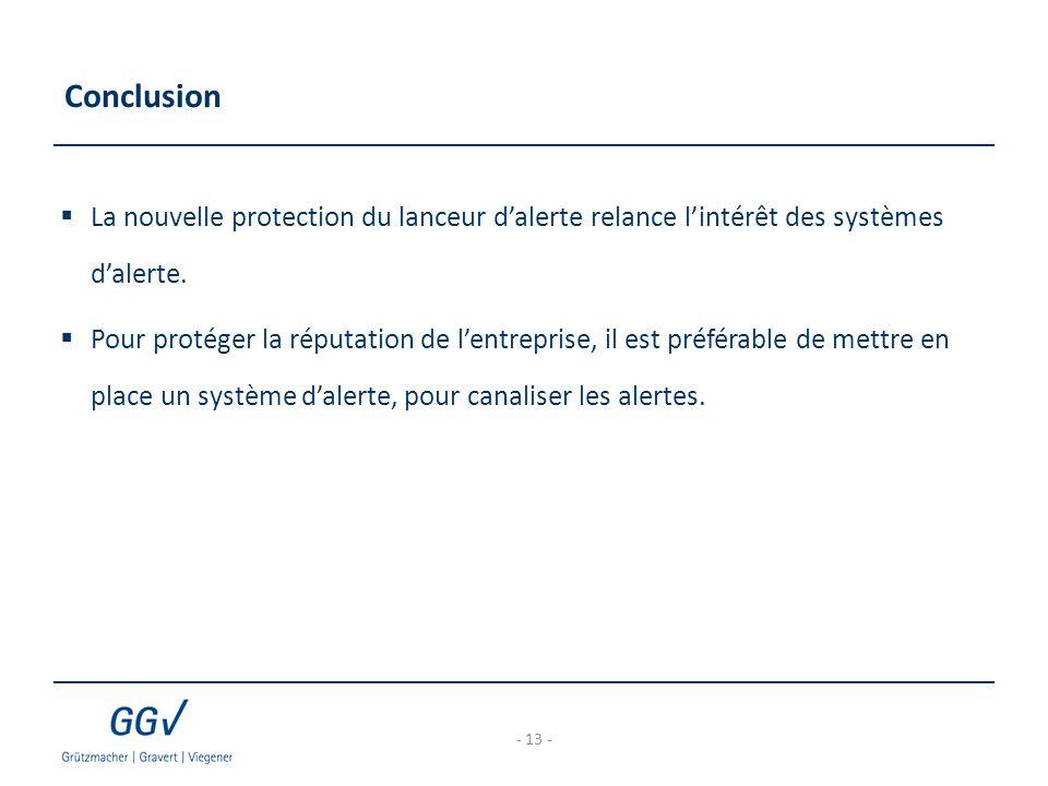 Conclusion - 13 -  La nouvelle protection du lanceur d'alerte relance l'intérêt des systèmes d'alerte.  Pour protéger la réputation de l'entreprise,