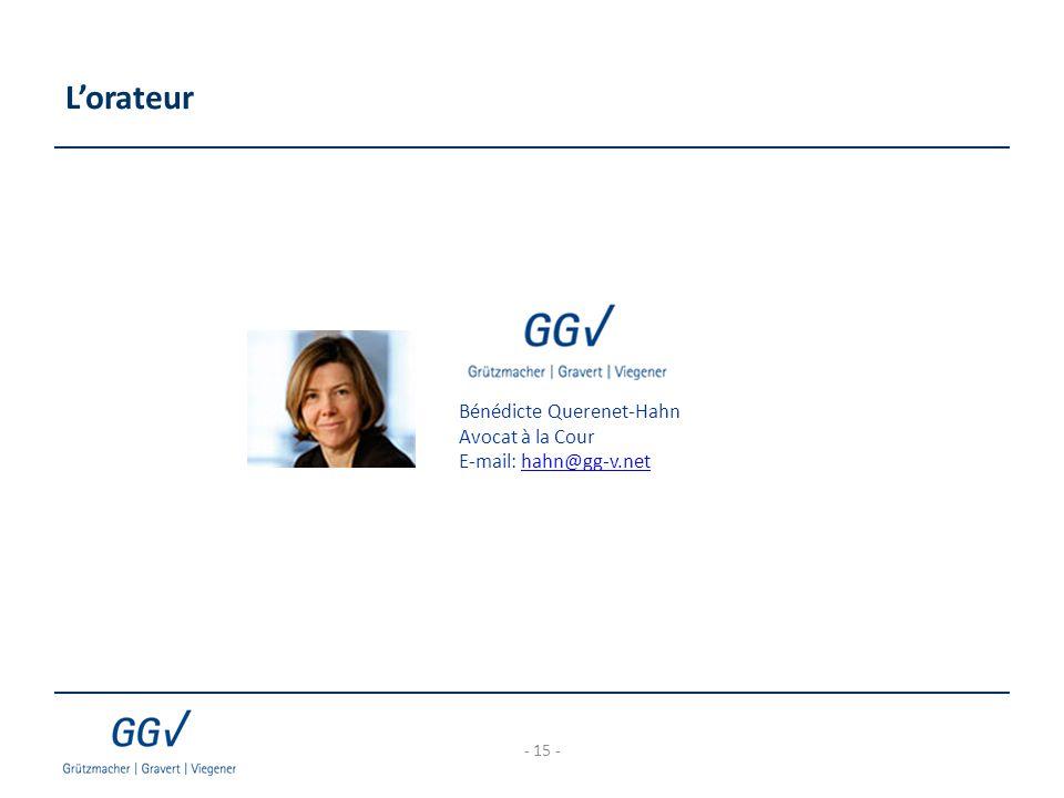 L'orateur - 15 - Bénédicte Querenet-Hahn Avocat à la Cour E-mail: hahn@gg-v.nethahn@gg-v.net