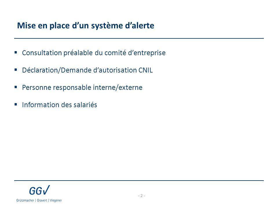 Mise en place d'un système d'alerte  Consultation préalable du comité d'entreprise  Déclaration/Demande d'autorisation CNIL  Personne responsable interne/externe  Information des salariés - 2 -