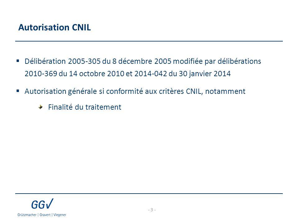 Autorisation CNIL  Délibération 2005-305 du 8 décembre 2005 modifiée par délibérations 2010-369 du 14 octobre 2010 et 2014-042 du 30 janvier 2014  Autorisation générale si conformité aux critères CNIL, notamment Finalité du traitement - 3 -