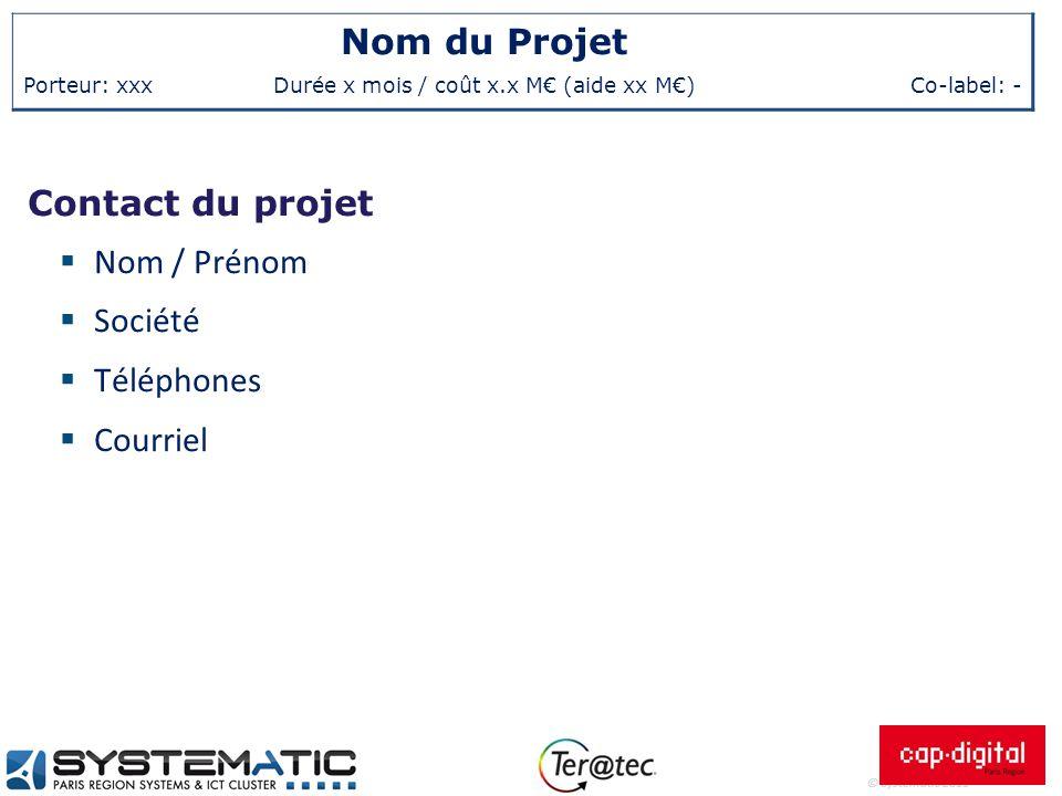 © Systematic 2011 Nom du Projet Porteur: xxxDurée x mois / coût x.x M€ (aide xx M€)Co-label: - Contact du projet  Nom / Prénom  Société  Téléphones
