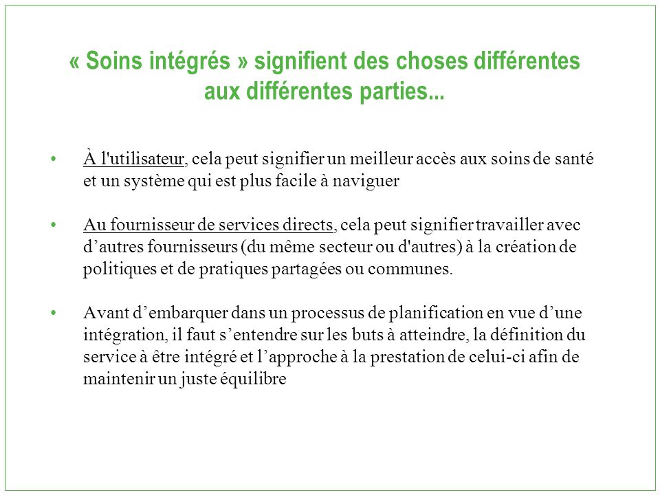 « Soins intégrés » signifient des choses différentes aux différentes parties... À l'utilisateur, cela peut signifier un meilleur accès aux soins de sa