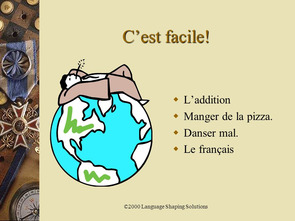©2000 Language Shaping Solutions C'est vrai ou faux.