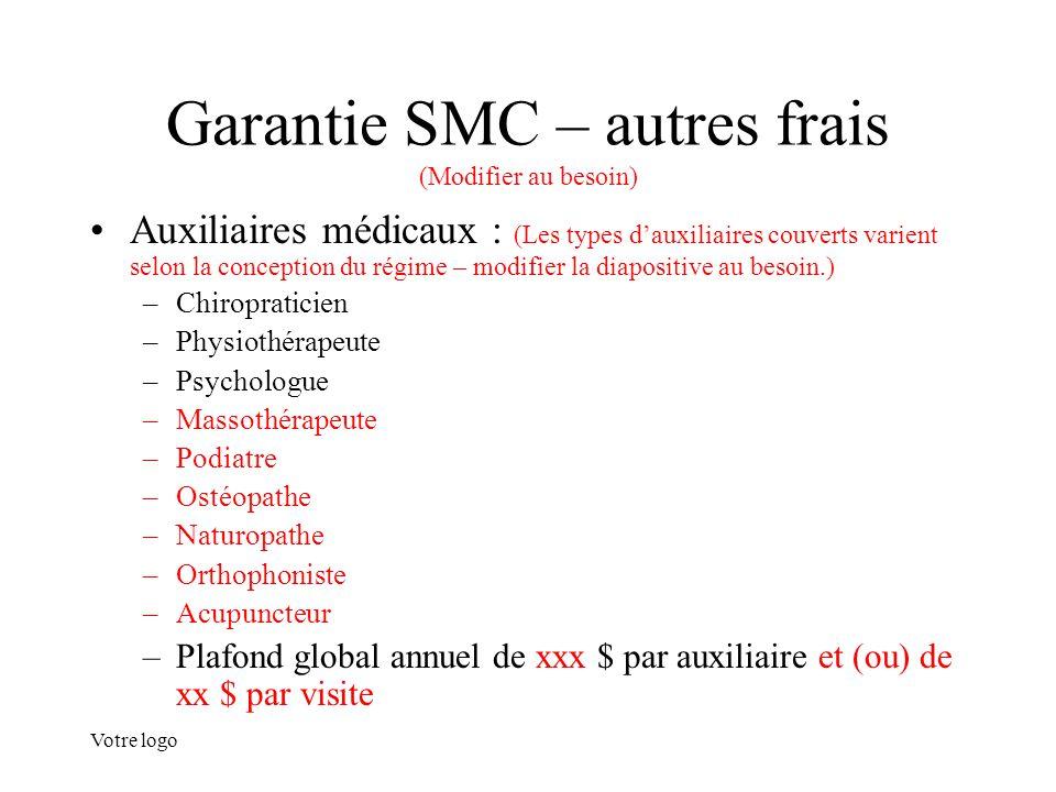 Votre logo Garantie SMC – autres frais (Modifier au besoin) Auxiliaires médicaux : (Les types d'auxiliaires couverts varient selon la conception du ré