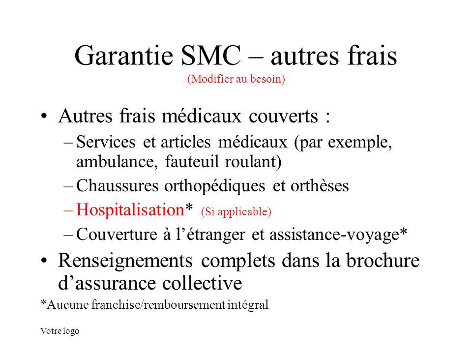Votre logo Garantie SMC – autres frais (Modifier au besoin) Autres frais médicaux couverts : –Services et articles médicaux (par exemple, ambulance, f