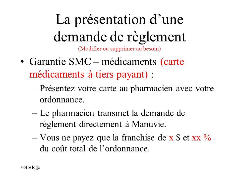 Votre logo La présentation d'une demande de règlement (Modifier ou supprimer au besoin) Garantie SMC – médicaments (carte médicaments à tiers payant)