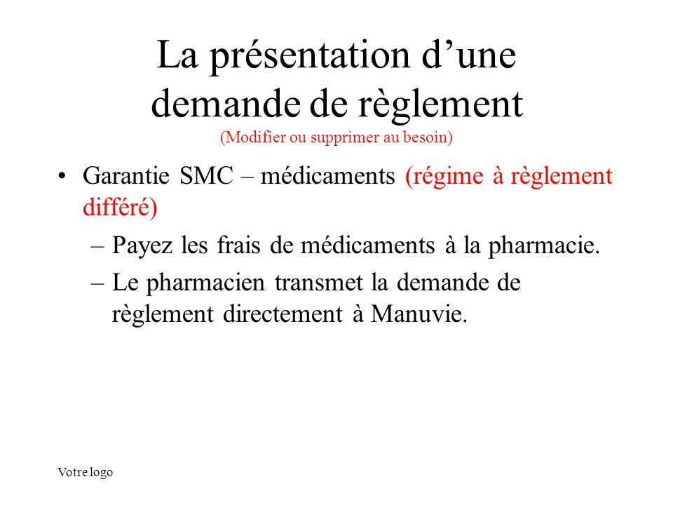 Votre logo La présentation d'une demande de règlement (Modifier ou supprimer au besoin) Garantie SMC – médicaments (régime à règlement différé) –Payez