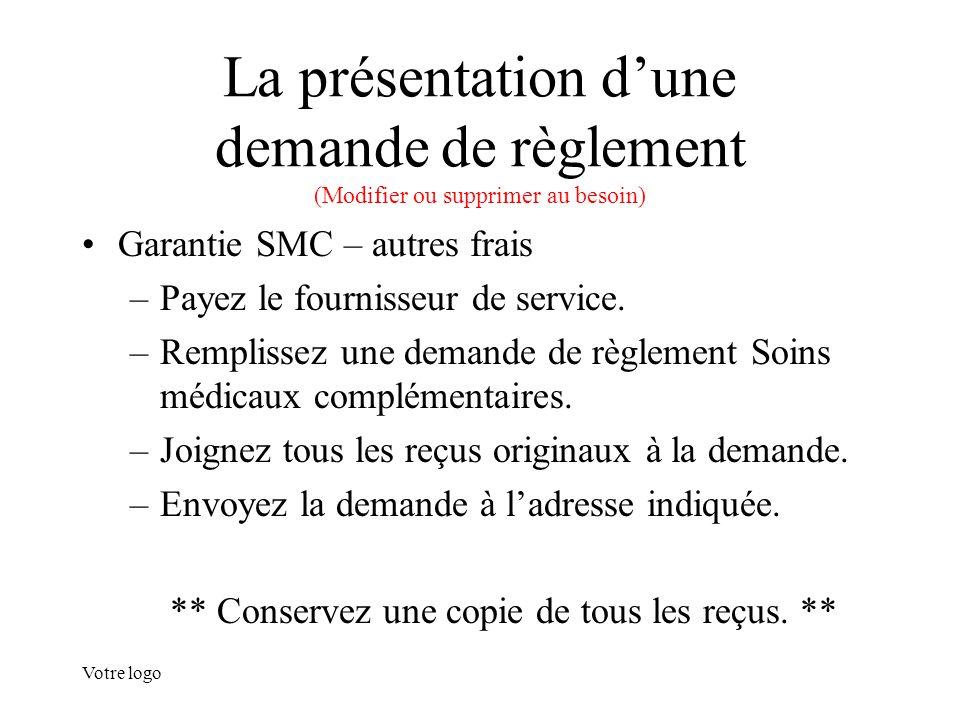 Votre logo La présentation d'une demande de règlement (Modifier ou supprimer au besoin) Garantie SMC – autres frais –Payez le fournisseur de service.
