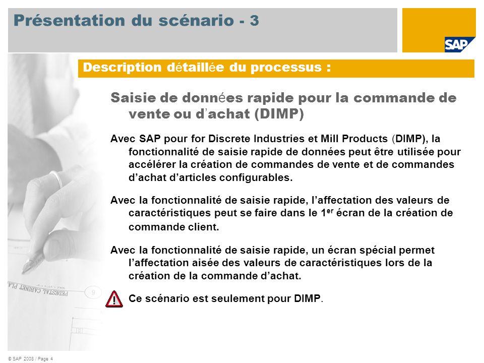 © SAP 2008 / Page 4 Saisie de donn é es rapide pour la commande de vente ou d ' achat (DIMP) Avec SAP pour for Discrete Industries et Mill Products (DIMP), la fonctionnalité de saisie rapide de données peut être utilisée pour accélérer la création de commandes de vente et de commandes d'achat d'articles configurables.