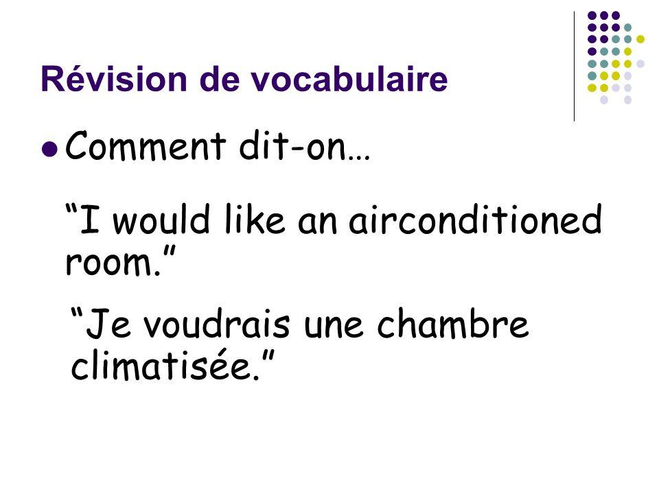 """Révision de vocabulaire Comment dit-on… """"I would like an airconditioned room."""" """"Je voudrais une chambre climatisée."""""""