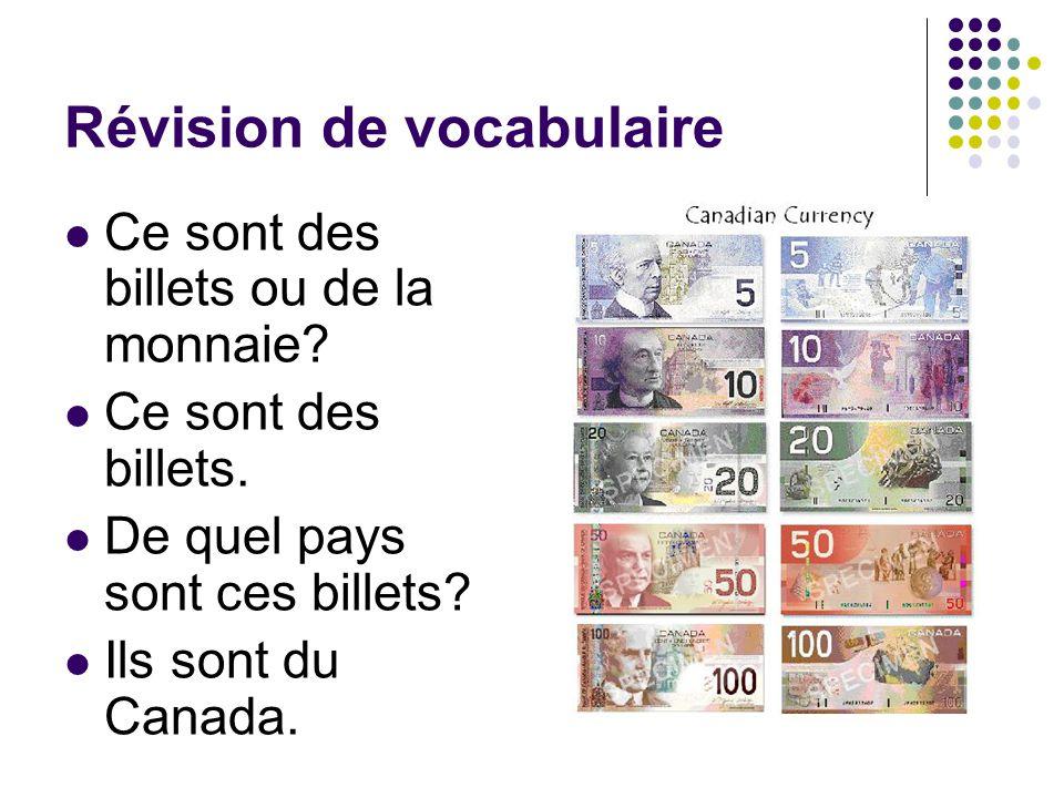 Révision de vocabulaire Ce sont des billets ou de la monnaie? Ce sont des billets. De quel pays sont ces billets? Ils sont du Canada.