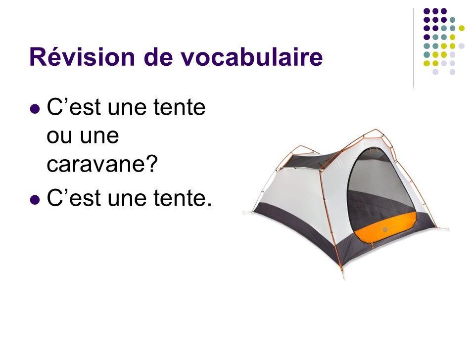 Révision de vocabulaire C'est une tente ou une caravane? C'est une tente.