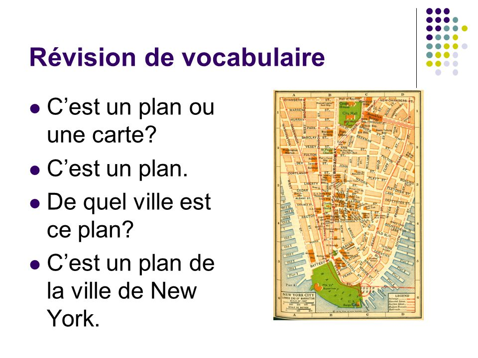 Révision de vocabulaire C'est un plan ou une carte? C'est un plan. De quel ville est ce plan? C'est un plan de la ville de New York.