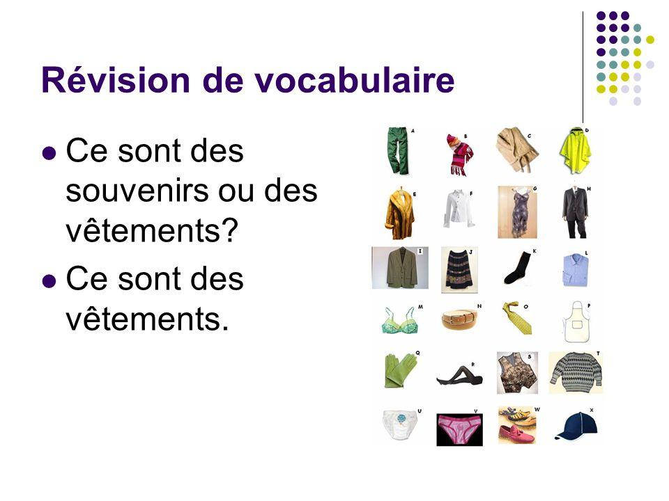 Révision de vocabulaire Ce sont des souvenirs ou des vêtements? Ce sont des vêtements.