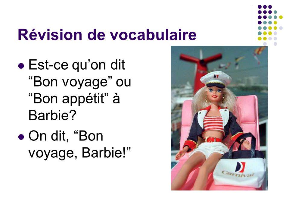 """Révision de vocabulaire Est-ce qu'on dit """"Bon voyage"""" ou """"Bon appétit"""" à Barbie? On dit, """"Bon voyage, Barbie!"""""""