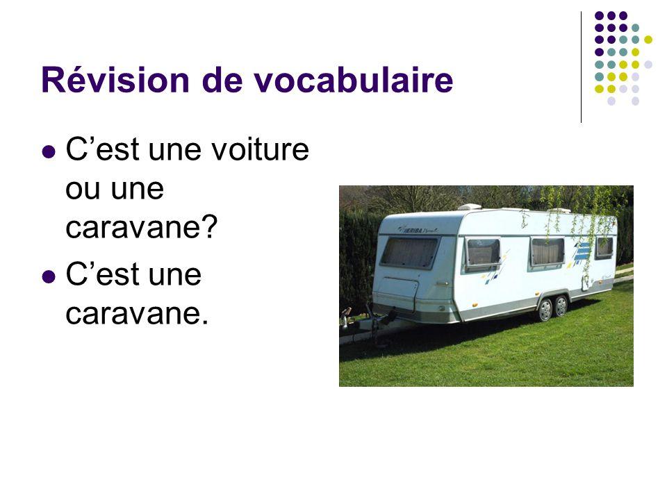 Révision de vocabulaire C'est une voiture ou une caravane? C'est une caravane.