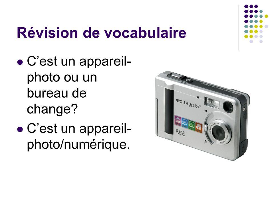 Révision de vocabulaire C'est un appareil- photo ou un bureau de change? C'est un appareil- photo/numérique.