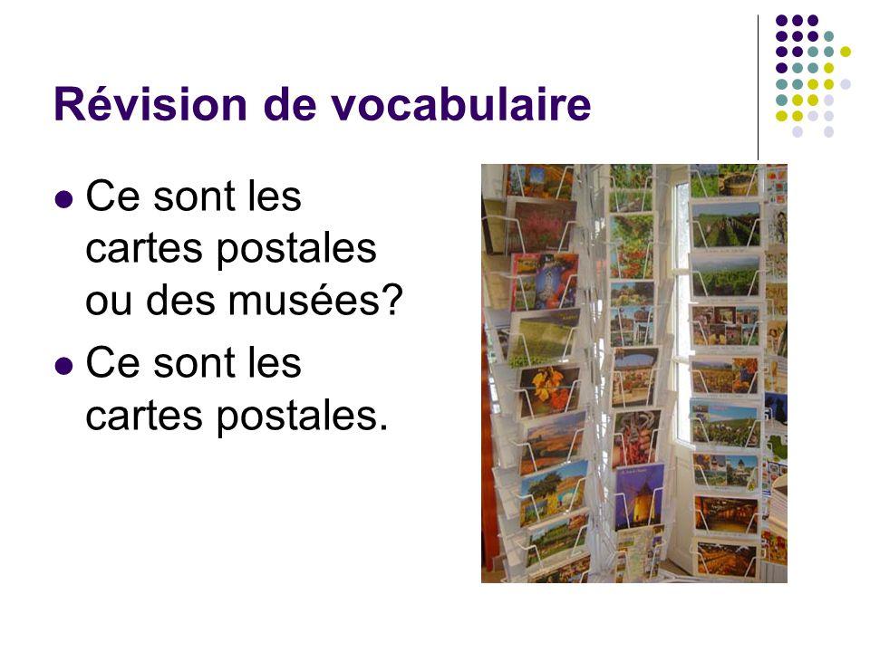 Révision de vocabulaire Ce sont les cartes postales ou des musées? Ce sont les cartes postales.