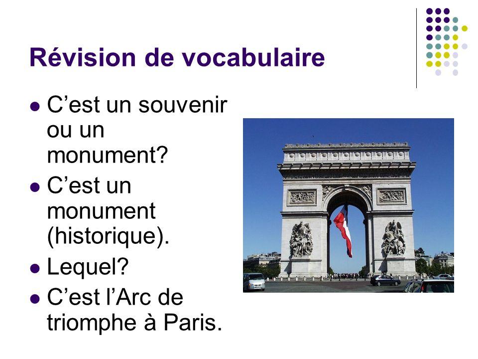 Révision de vocabulaire C'est un souvenir ou un monument? C'est un monument (historique). Lequel? C'est l'Arc de triomphe à Paris.