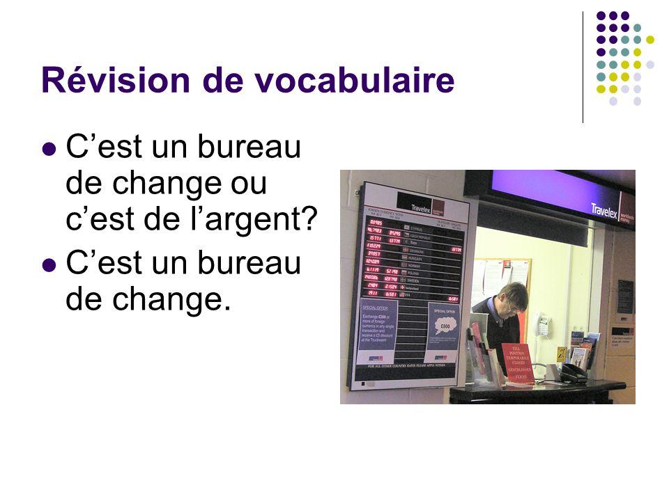 Révision de vocabulaire C'est un bureau de change ou c'est de l'argent? C'est un bureau de change.