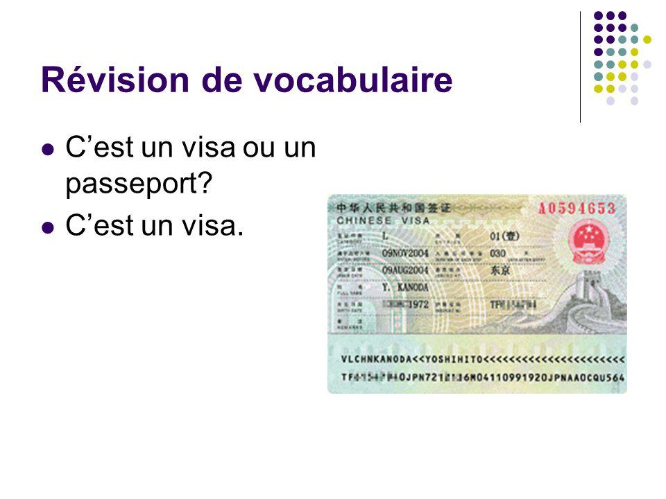 Révision de vocabulaire C'est un visa ou un passeport? C'est un visa.