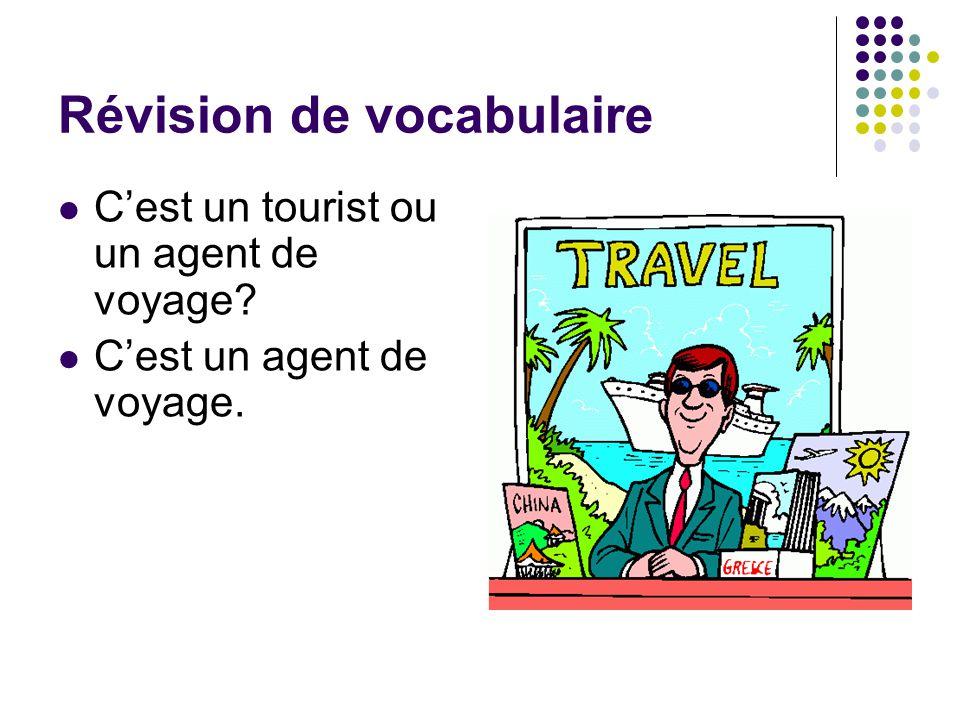 Révision de vocabulaire C'est un tourist ou un agent de voyage? C'est un agent de voyage.