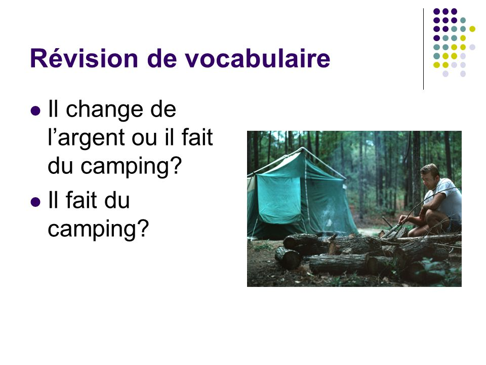Révision de vocabulaire Il change de l'argent ou il fait du camping? Il fait du camping?