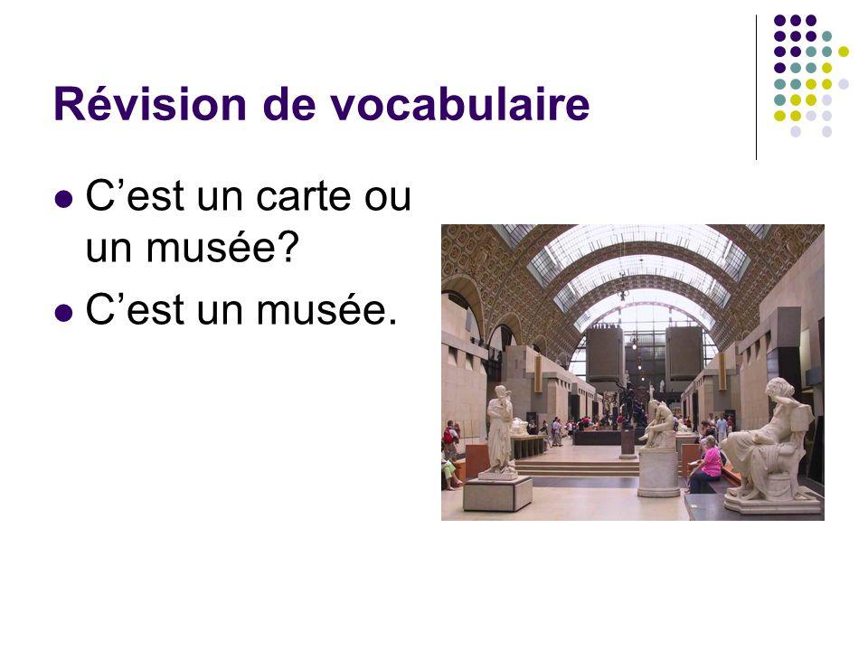 Révision de vocabulaire C'est un carte ou un musée? C'est un musée.