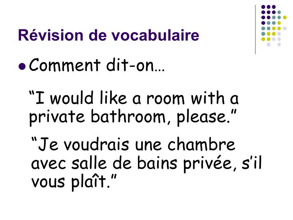 """Révision de vocabulaire Comment dit-on… """"I would like a room with a private bathroom, please."""" """"Je voudrais une chambre avec salle de bains privée, s'"""