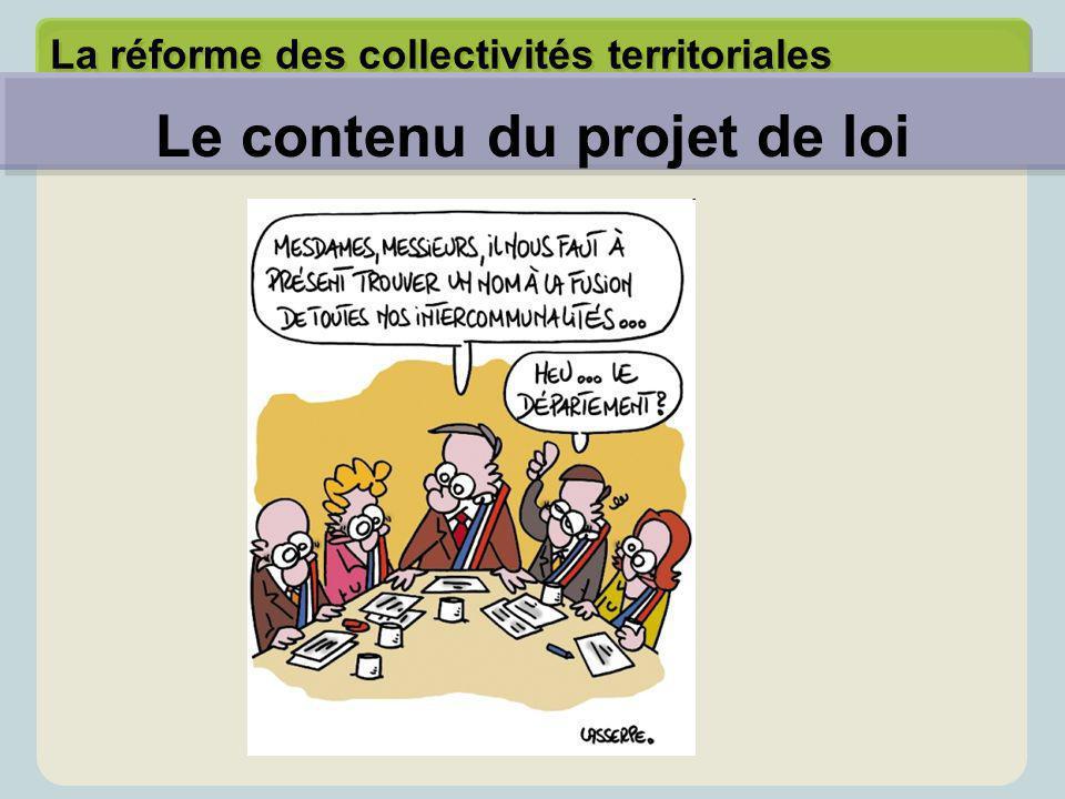 La réforme des collectivités territoriales Le contenu du projet de loi