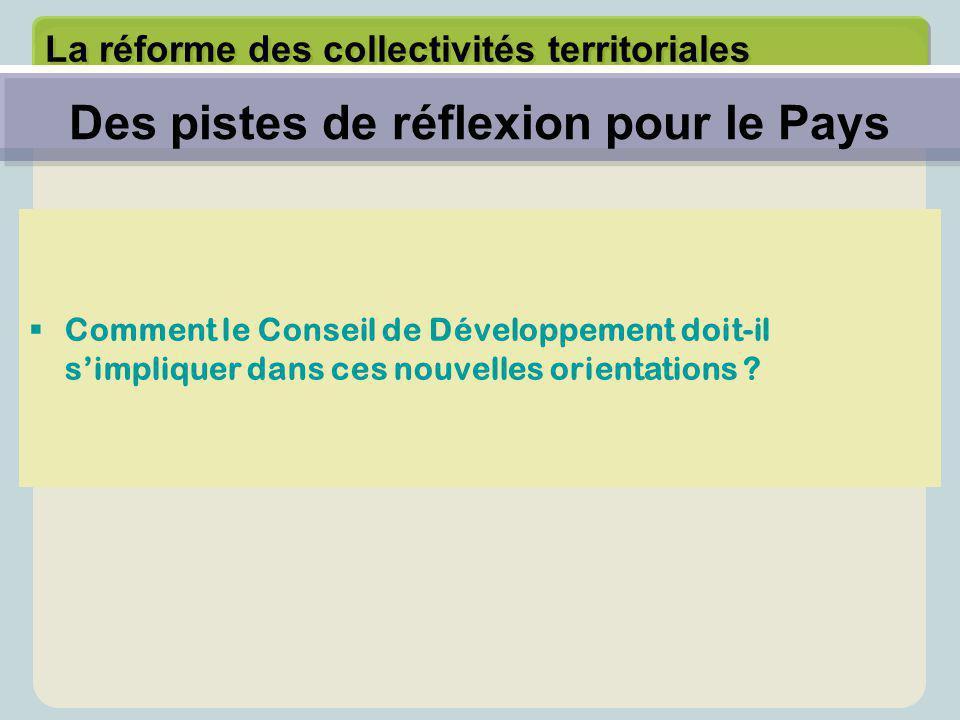 La réforme des collectivités territoriales  Comment le Conseil de Développement doit-il s'impliquer dans ces nouvelles orientations ? Des pistes de r