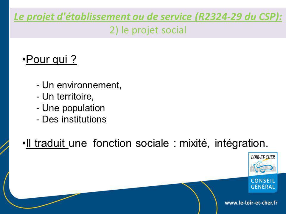 Le projet d établissement ou de service (R2324-29 du CSP): 2) le projet social Pour qui .