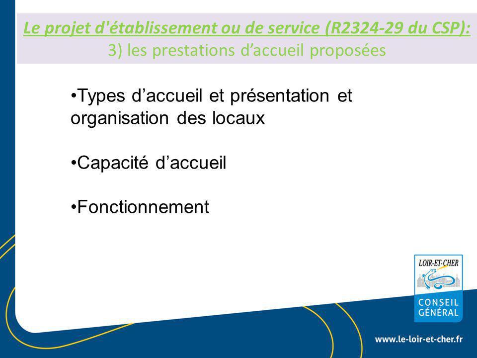 Le projet d établissement ou de service (R2324-29 du CSP): 3) les prestations d'accueil proposées Types d'accueil et présentation et organisation des locaux Capacité d'accueil Fonctionnement