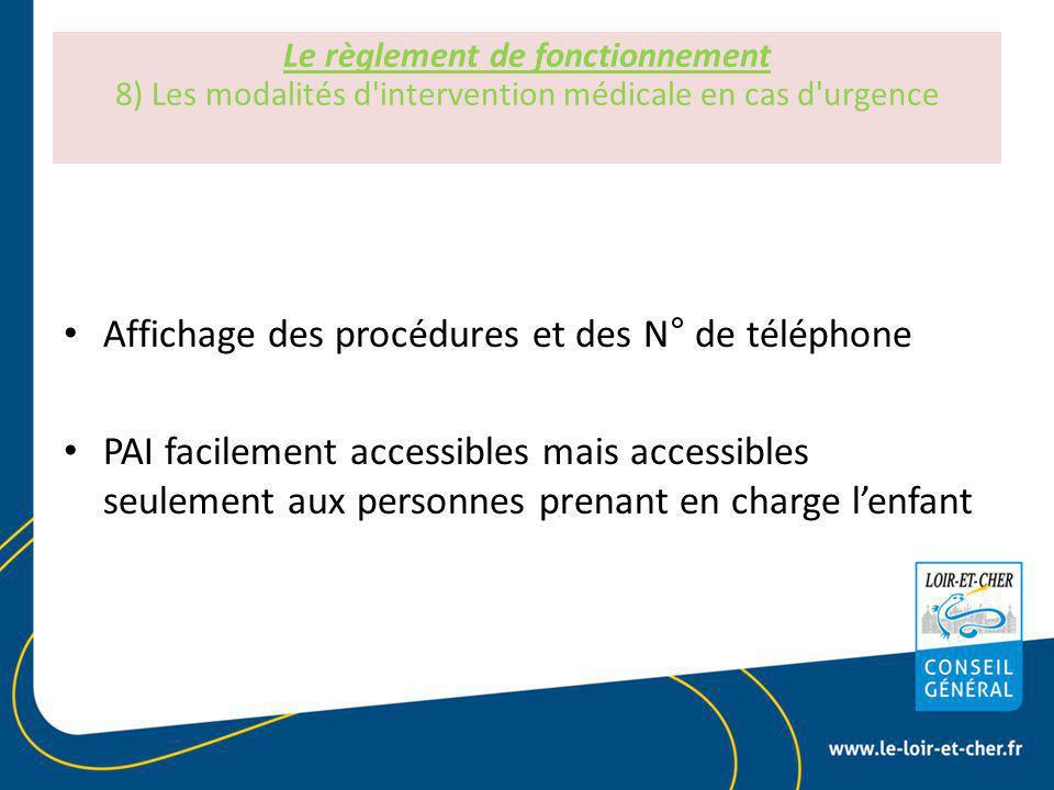 Le règlement de fonctionnement 8) Les modalités d intervention médicale en cas d urgence Affichage des procédures et des N° de téléphone PAI facilement accessibles mais accessibles seulement aux personnes prenant en charge l'enfant