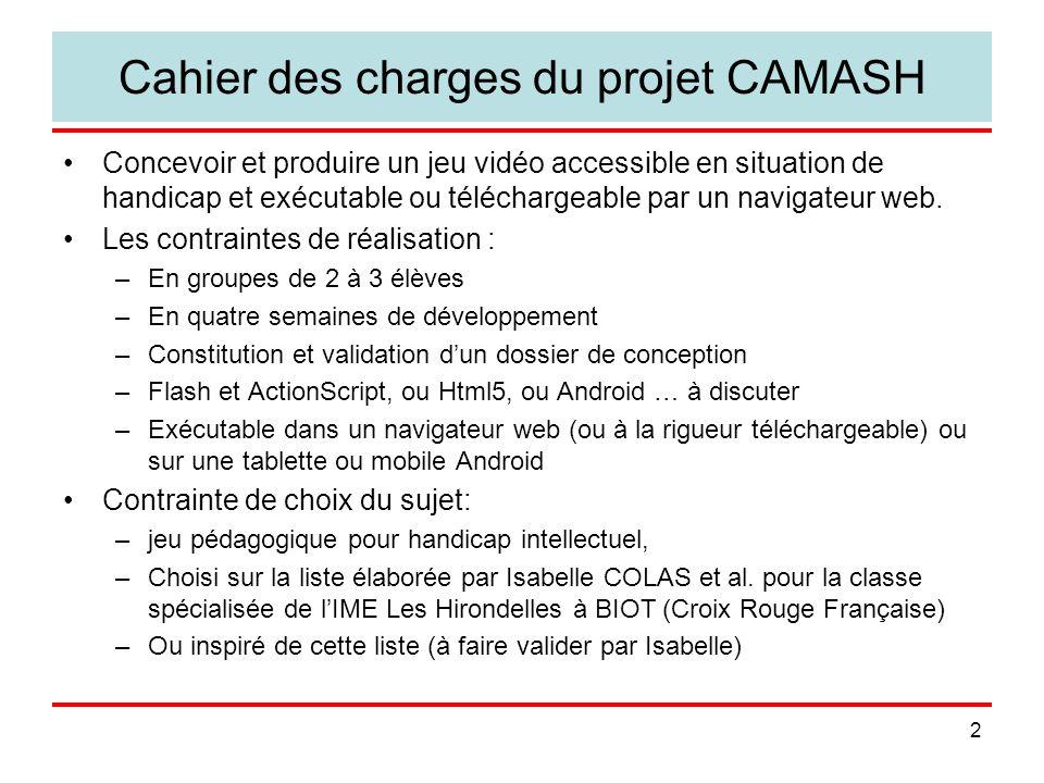 2 Cahier des charges du projet CAMASH Concevoir et produire un jeu vidéo accessible en situation de handicap et exécutable ou téléchargeable par un navigateur web.
