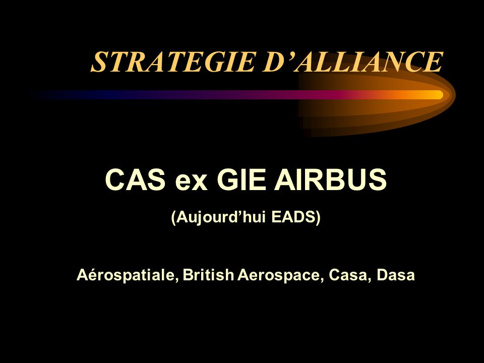 STRATEGIE D'ALLIANCE CAS ex GIE AIRBUS (Aujourd'hui EADS) Aérospatiale, British Aerospace, Casa, Dasa