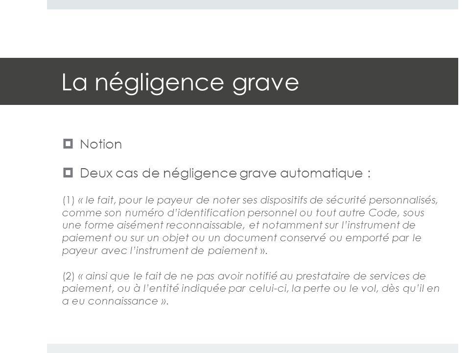La négligence grave  Notion  Deux cas de négligence grave automatique : (1) « le fait, pour le payeur de noter ses dispositifs de sécurité personnal