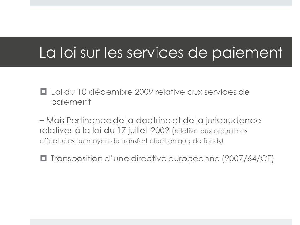 La loi sur les services de paiement  Loi du 10 décembre 2009 relative aux services de paiement – Mais Pertinence de la doctrine et de la jurisprudenc