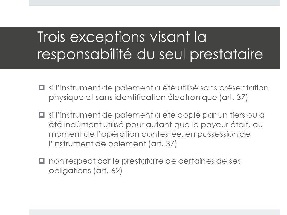 Trois exceptions visant la responsabilité du seul prestataire  si l'instrument de paiement a été utilisé sans présentation physique et sans identific
