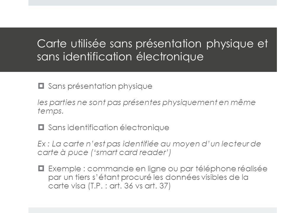 Carte utilisée sans présentation physique et sans identification électronique  Sans présentation physique les parties ne sont pas présentes physiquem