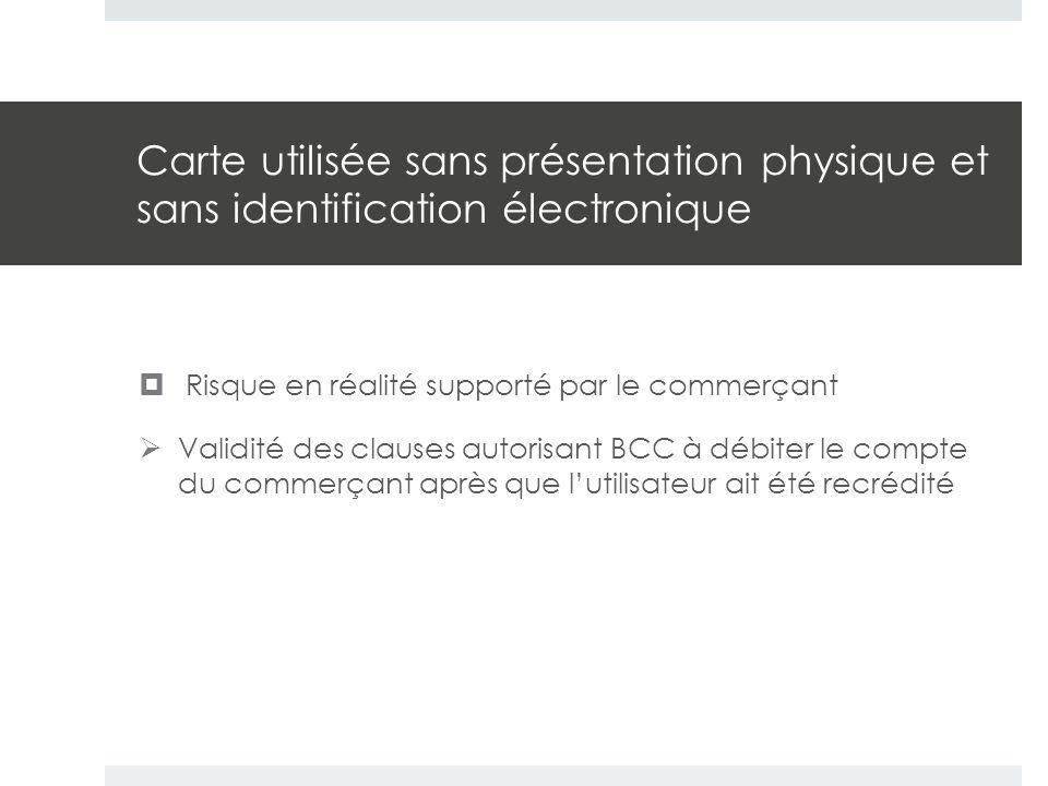 Carte utilisée sans présentation physique et sans identification électronique  Risque en réalité supporté par le commerçant  Validité des clauses au