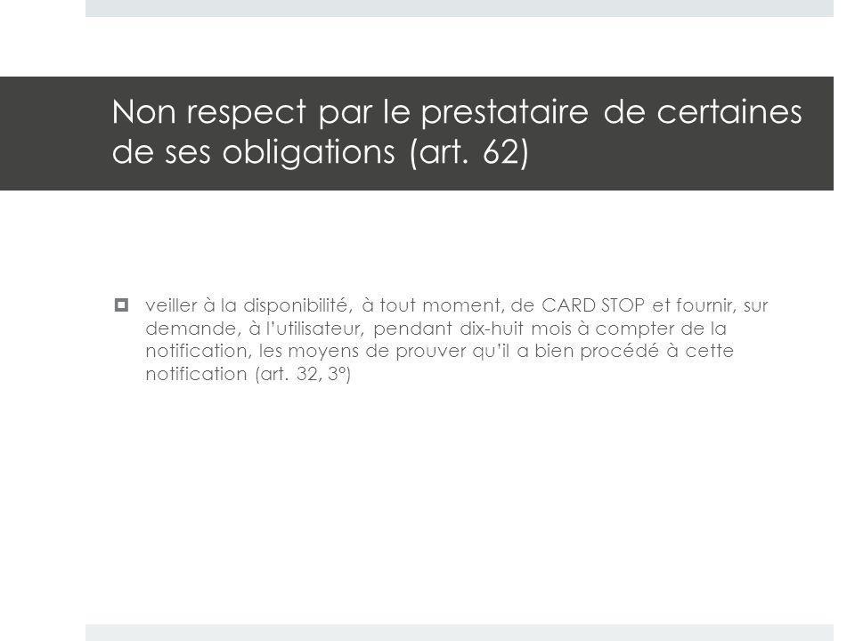 Non respect par le prestataire de certaines de ses obligations (art. 62)  veiller à la disponibilité, à tout moment, de CARD STOP et fournir, sur dem