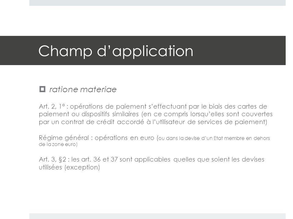 Champ d'application  ratione materiae Art. 2, 1° : opérations de paiement s'effectuant par le biais des cartes de paiement ou dispositifs similaires