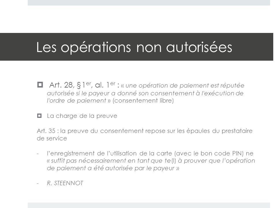 Les opérations non autorisées  Art. 28, §1 er, al. 1 er : « une opération de paiement est réputée autorisée si le payeur a donné son consentement à l