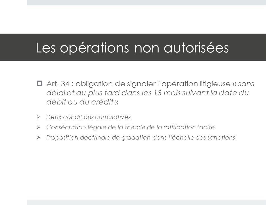 Les opérations non autorisées  Art. 34 : obligation de signaler l'opération litigieuse « sans délai et au plus tard dans les 13 mois suivant la date