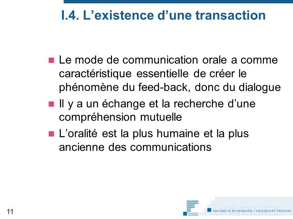 I.4. L'existence d'une transaction Le mode de communication orale a comme caractéristique essentielle de créer le phénomène du feed-back, donc du dial